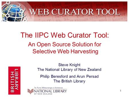 1 The IIPC Web Curator Tool: Steve Knight The National Library of New Zealand Philip Beresford and Arun Persad The British Library An Open Source Solution.