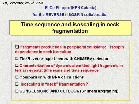 E. De Filippo (INFN Catania) for the REVERSE / ISOSPIN collaboration Time sequence and isoscaling in neck fragmentation  Fragments production in peripheral.