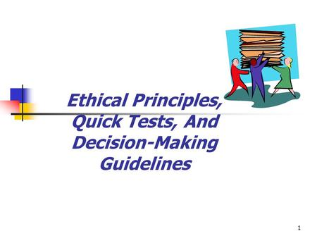 1 Ethical Principles, Quick Tests, And Decision-Making Guidelines.