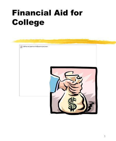 1 Financial Aid for College. Financial Aid Presentation Project, NCASFAA/NCSEAA 2 Scope of this Workshop What is financial aid College costs How to apply.