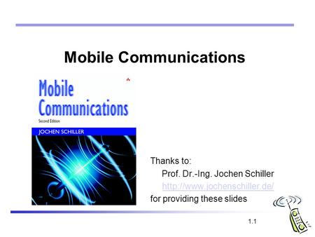 1.1 Mobile Communications Thanks to: Prof. Dr.-Ing. Jochen Schiller  for providing these slides.