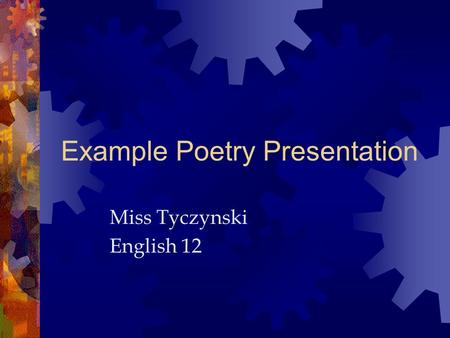 Example Poetry Presentation Miss Tyczynski English 12.