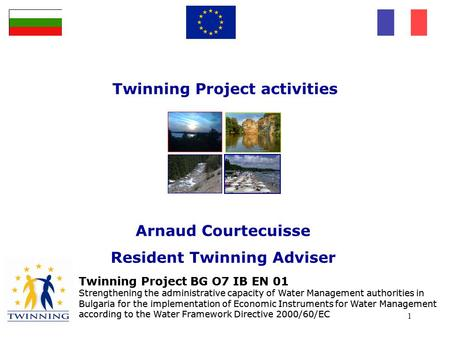 Twinning Project BG O7 IB EN 01 Strengthening the administrative capacity of Water Management authorities in Bulgaria for the implementation of Economic.