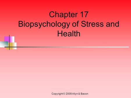 Copyright © 2009 Allyn & Bacon Chapter 17 Biopsychology of Stress and Health.