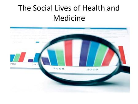 The Social Lives of Health and Medicine. A new global agenda for health equity Our children have dramatically different life chances depending on where.