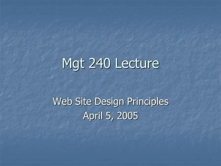 Mgt 240 Lecture Web Site Design Principles April 5, 2005.