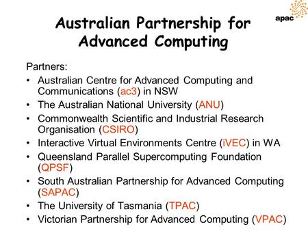"Australian Partnership for Advanced Computing ""providing advanced computing and grid infrastructure for eResearch"" Rhys Francis Manager, APAC grid program."