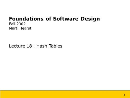1 Foundations of Software Design Fall 2002 Marti Hearst Lecture 18: Hash Tables.