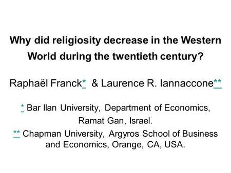 Why did religiosity decrease in the Western World during the twentieth century? Raphaël Franck* & Laurence R. Iannaccone***** * Bar Ilan University, Department.