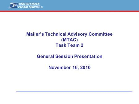 Mailer's Technical Advisory Committee (MTAC) Task Team 2 General Session Presentation November 16, 2010.