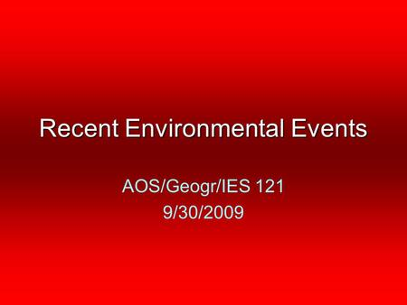 Recent Environmental Events AOS/Geogr/IES 121 9/30/2009.