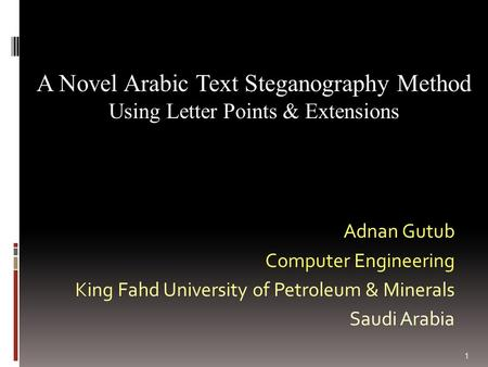 1 Adnan Gutub Computer Engineering King Fahd University of Petroleum & Minerals Saudi Arabia A Novel Arabic Text Steganography Method Using Letter Points.