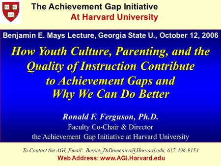 Benjamin E. Mays Lecture, Georgia State U., October 12, 2006 How Youth Culture, Parenting, and the Quality of Instruction Contribute to Achievement Gaps.
