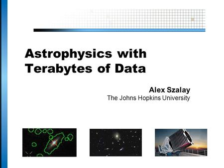 Astrophysics with Terabytes of Data Alex Szalay The Johns Hopkins University.
