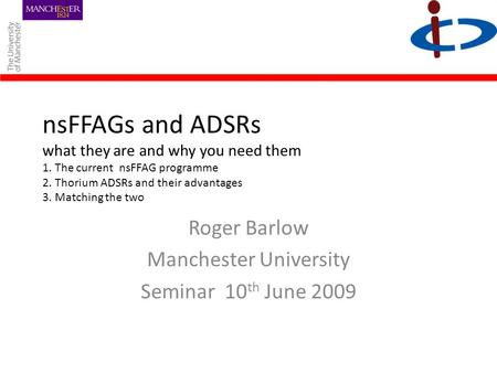 NsFFAGs and ADSRs what they are and why you need them 1. The current nsFFAG programme 2. Thorium ADSRs and their advantages 3. Matching the two Roger Barlow.