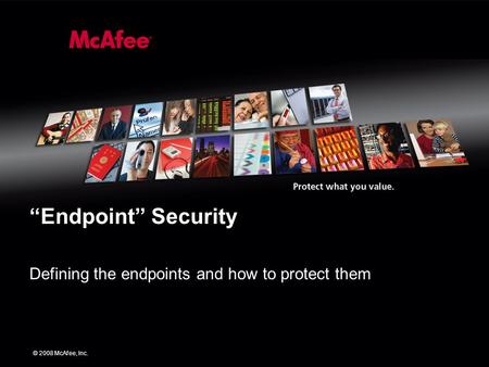 "© 2008 McAfee, Inc. ""Endpoint"" Security Defining the endpoints and how to protect them."