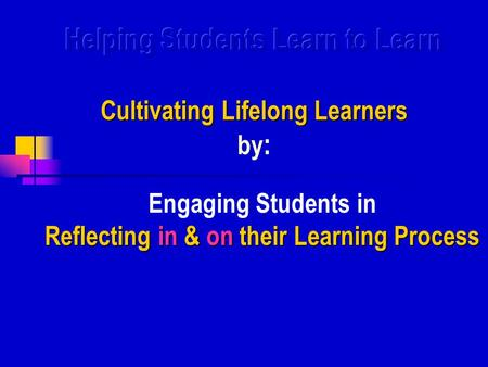 Reflecting in & on their Learning Process Engaging Students in Reflecting in & on their Learning Process.