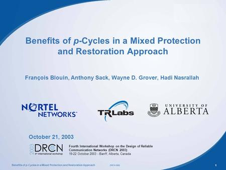 Benefits of p-Cycles in a Mixed Protection and Restoration Approach DRCN 2003 1 Benefits of p-Cycles in a Mixed Protection and Restoration Approach François.