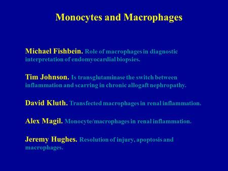 Monocytes and Macrophages Michael Fishbein. Role of macrophages in diagnostic interpretation of endomyocardial biopsies. Tim Johnson. Is transglutaminase.