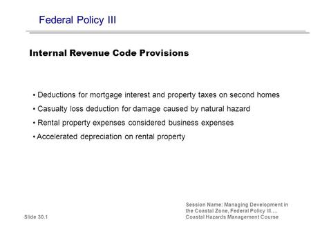 Federal Policy III Deductions for mortgage interest and property taxes on second homes Casualty loss deduction for damage caused by natural hazard Rental.
