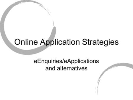 Online Application Strategies eEnquiries/eApplications and alternatives.