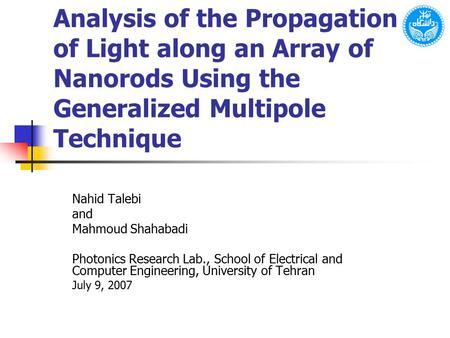 Analysis of the Propagation of Light along an Array of Nanorods Using the Generalized Multipole Technique Nahid Talebi and Mahmoud Shahabadi Photonics.