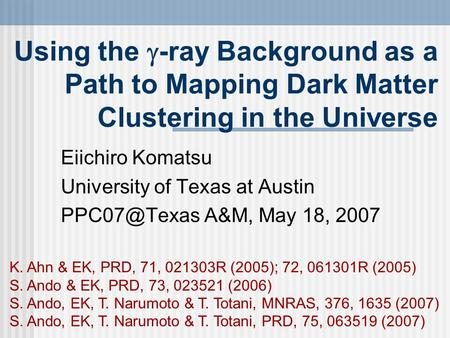 Eiichiro Komatsu University of Texas at Austin A&M, May 18, 2007