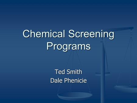 Chemical Screening Programs Ted Smith Dale Phenicie.