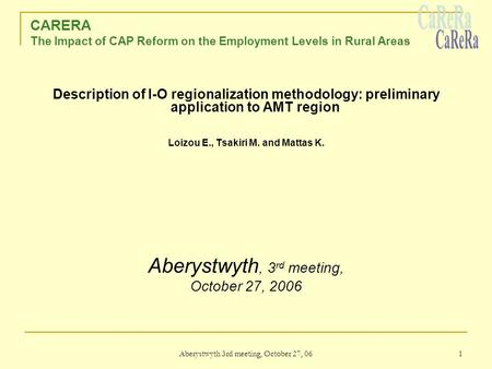 Aberystwyth 3rd meeting, October 27, 06 1 CARERA The Impact of CAP Reform on the Employment Levels in Rural Areas Description of I-O regionalization methodology: