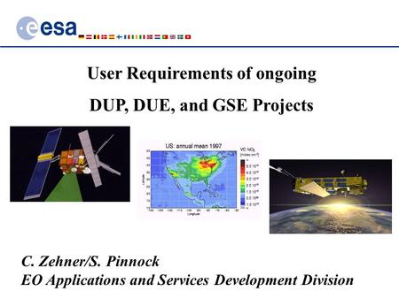 User Requirements of ongoing DUP, DUE, and GSE Projects C. Zehner/S. Pinnock EO Applications and Services Development Division.