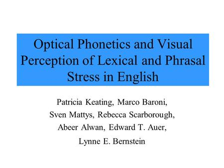 Optical Phonetics and Visual Perception of Lexical and Phrasal Stress in English Patricia Keating, Marco Baroni, Sven Mattys, Rebecca Scarborough, Abeer.