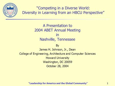 """Leadership for America and the Global Community""1 ""Competing in a Diverse World: Diversity in Learning from an HBCU Perspective"" A Presentation to 2004."
