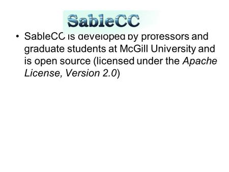 SableCC SableCC is developed by professors and graduate students at McGill University and is open source (licensed under the Apache License, Version 2.0)‏