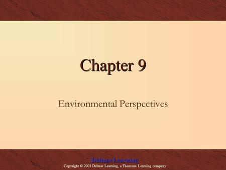 Delmar Learning Copyright © 2003 Delmar Learning, a Thomson Learning company Chapter 9 Environmental Perspectives.