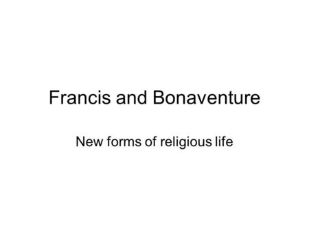 Francis and Bonaventure New forms of religious life.