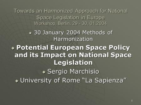 1 Towards an Harmonized Approach for National Space Legislation in Europe Workshop, Berlin, 29 - 30, 01.2004  30 January 2004 Methods of Harmonization.