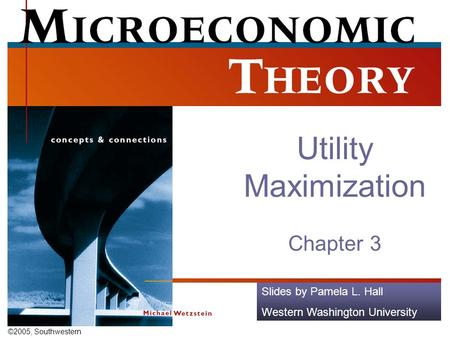 ©2005, Southwestern Slides by Pamela L. Hall Western Washington University Utility Maximization Chapter 3.
