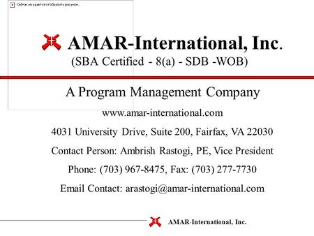 AMAR-International, Inc. AMAR-International, Inc. (SBA Certified - 8(a) - SDB -WOB) A Program Management Company www.amar-international.com 4031 University.