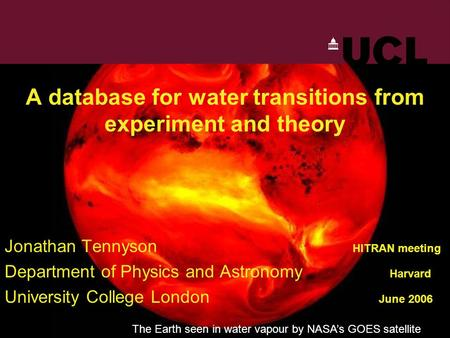 A database for water transitions from experiment and theory Jonathan Tennyson HITRAN meeting Department of Physics and Astronomy Harvard University College.