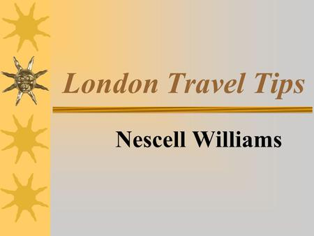 London Travel Tips Nescell Williams. Pre-Departure  Passport, Visa  Insurance Coverage  Money, Traveler Checks, Credit Cards  Map  Review Travel.
