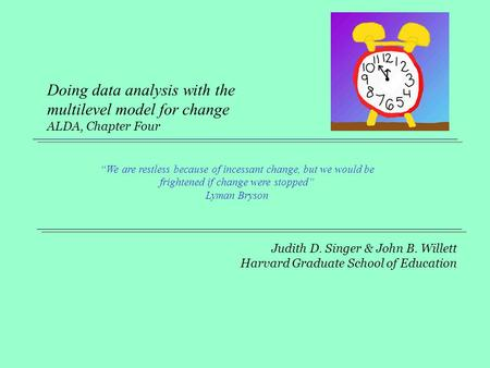 "Doing data analysis with the multilevel model for change ALDA, Chapter Four ""We are restless because of incessant change, but we would be frightened."