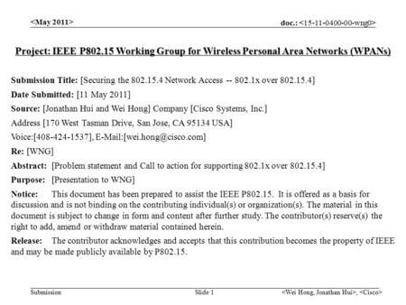 Doc.: Submission, Slide 1 Project: IEEE P802.15 Working Group for Wireless Personal Area Networks (WPANs) Submission Title: [Securing the 802.15.4 Network.
