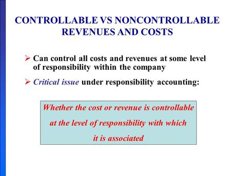 CONTROLLABLE VS NONCONTROLLABLE REVENUES AND COSTS