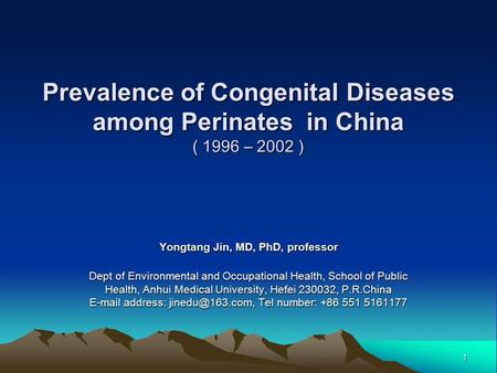 1 Prevalence of Congenital Diseases among Perinates in China ( 1996 – 2002 ) Yongtang Jin, MD, PhD, professor Dept of Environmental and Occupational Health,