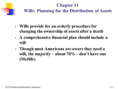 11-1©2005 Pearson Education Canada Inc. Chapter 11 Wills: Planning for the Distribution of Assets Wills provide for an orderly procedure for changing the.