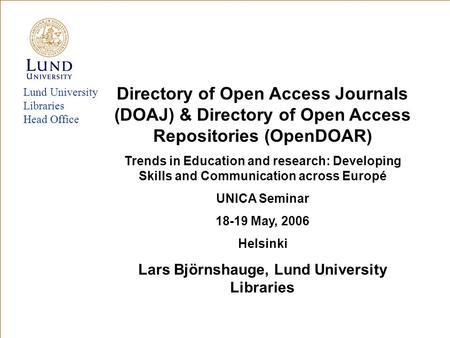 Lund University Libraries Head Office Directory of Open Access Journals (DOAJ) & Directory of Open Access Repositories (OpenDOAR) Trends in Education and.