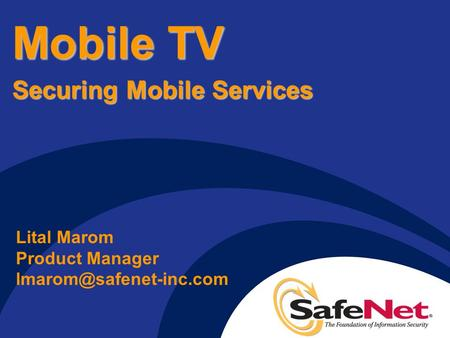Mobile TV Securing Mobile Services Lital Marom Product Manager