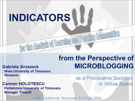 From the Perspective of MICROBLOGGING as a Provocative Sociolect in Virtual Space INDICATORS Gabriela Grosseck West University of Timisoara Romania Carmen.
