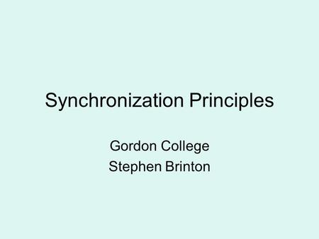 Synchronization Principles Gordon College Stephen Brinton.