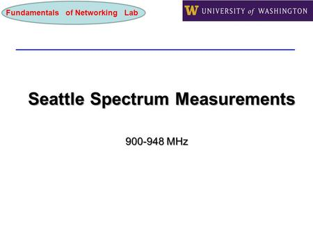 Fundamentals of Networking Lab Seattle Spectrum Measurements 900-948 MHz.